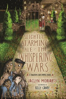 The Slightly Alarming Tale of the Whispering Walls by Jaclyn Moriarty and illustrated by Kelly Canby